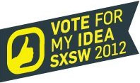 Vote for My Idea at SXSW 2012